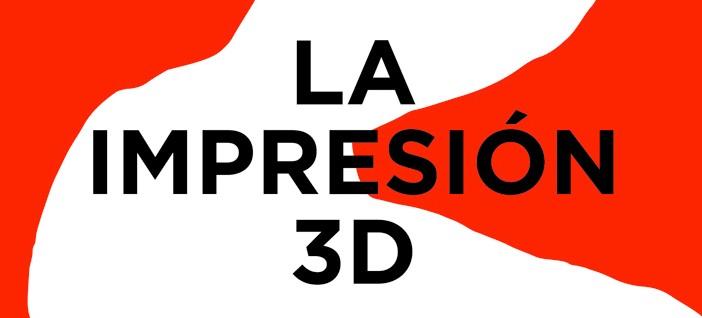 La impresión 3D (Gustavo Gili)